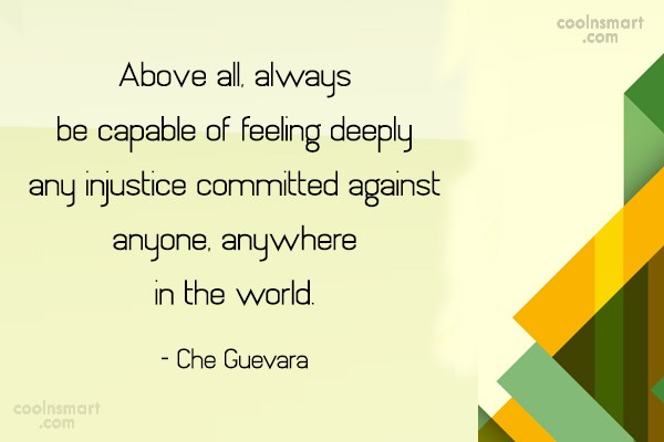 Quote: Above all, always be capable of feeling...