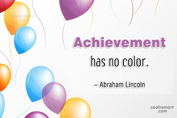 Quote: Achievement has no color. – Abraham Lincoln