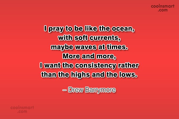 Consistency Quote: I pray to be like the ocean,...