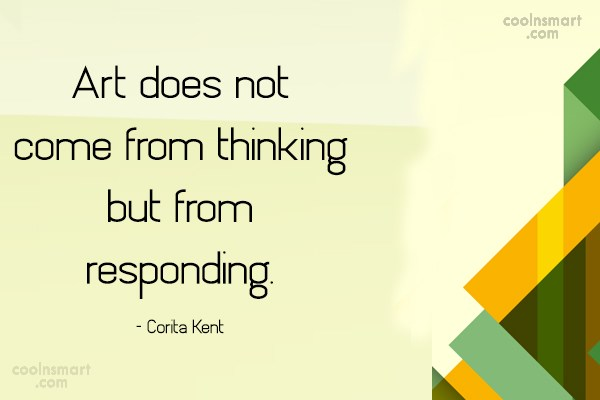 Quote: Art does not come from thinking but...