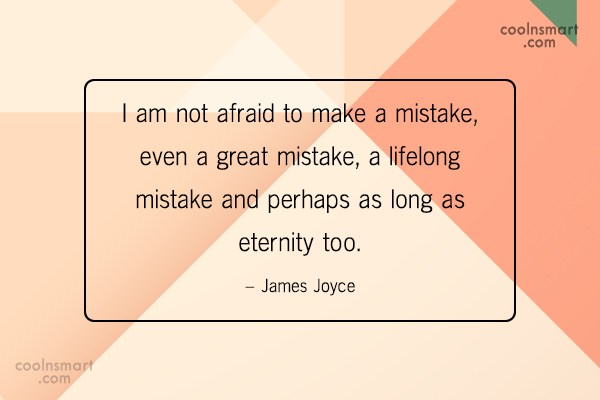 Mistake Quote: I am not afraid to make a...