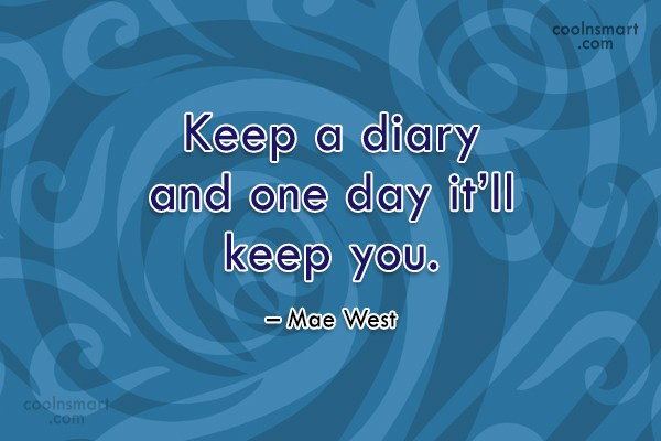 Quote: Keep a diary and one day it'll...