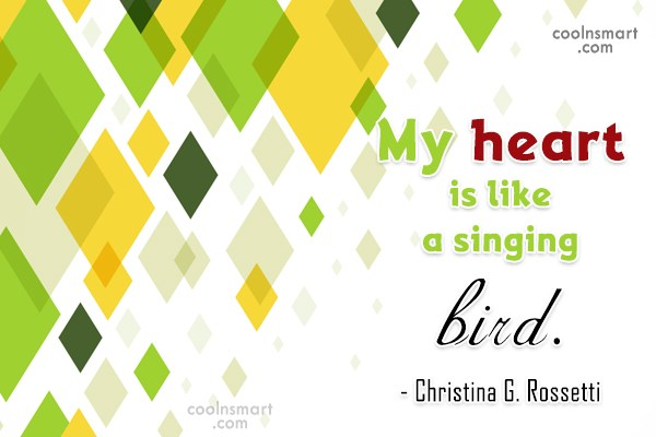 Quote: My heart is like a singing bird....