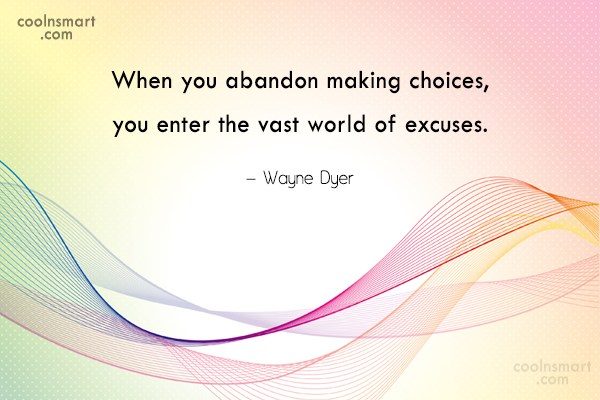 Quote: When you abandon making choices, you enter...