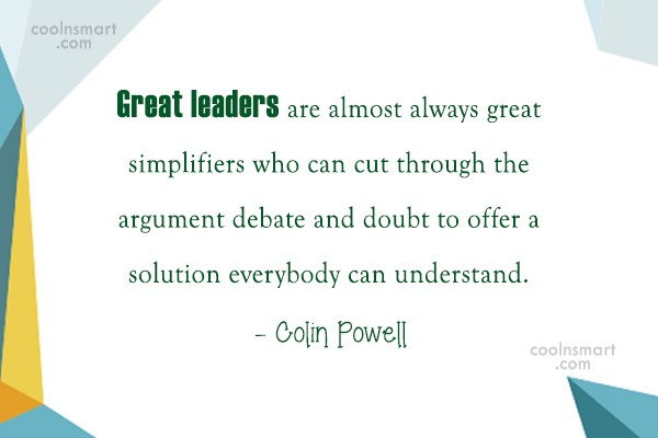 Leadership Quote: Great leaders are almost always great simplifiers...