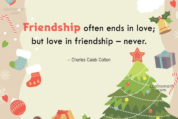 Quote: Friendship often ends in love; but love...