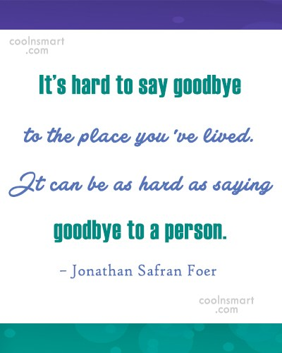 Quote: It's hard to say goodbye to the...