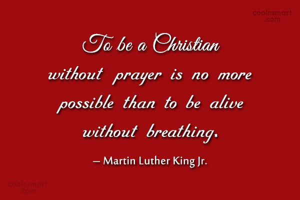 Christianity Quote: To be a Christian without prayer is...