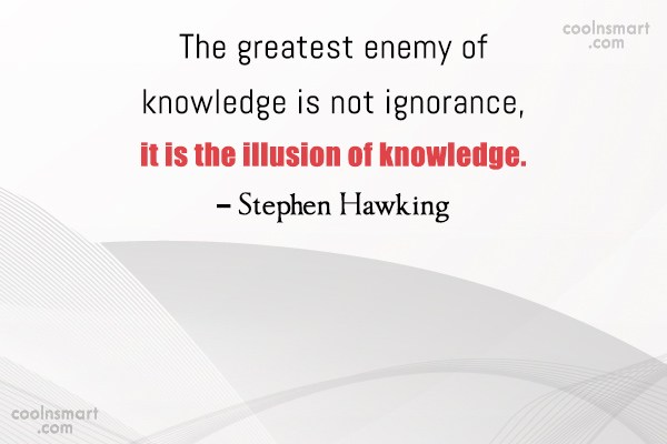 Quote: The greatest enemy of knowledge is not...