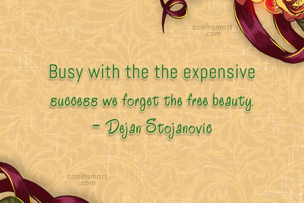 Beauty Quote: Busy with the the expensive success we...