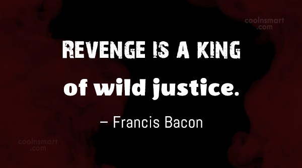 Quote: Revenge is a king of wild justice....