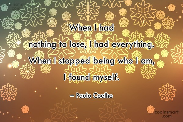 Quote: When I had nothing to lose, I...