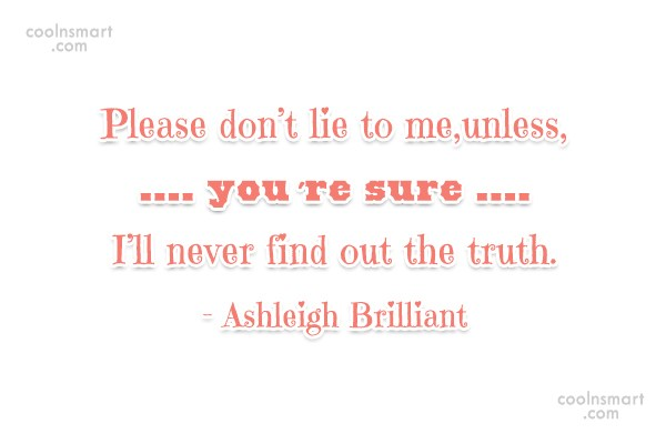 Lie Quote: Please don't lie to me,unless,you're sure I'll...