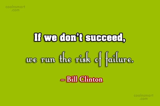Quote: If we don't succeed, we run the...