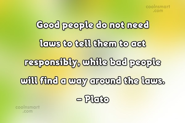 Responsibility Quote: Good people do not need laws to...