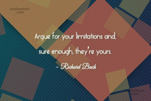 Quote: Argue for your limitations and, sure enough,...