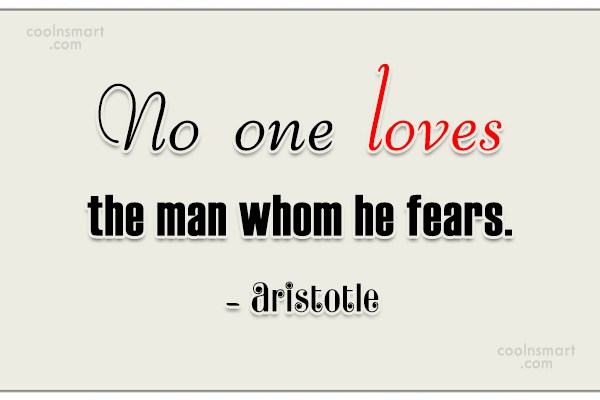 Fear Quote: No one loves the man whom he...