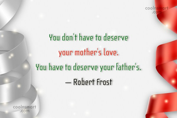Quote: You don't have to deserve your mother's...