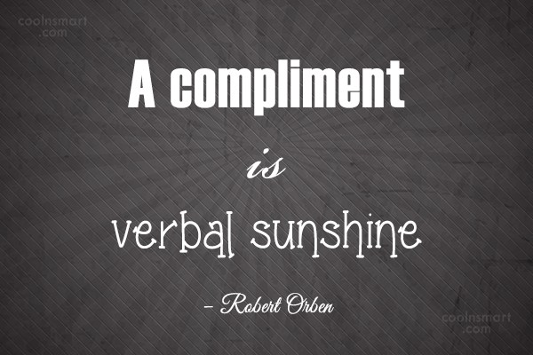 Quote: A compliment is verbal sunshine – Robert...