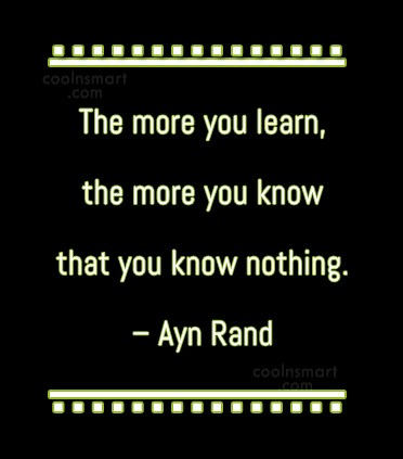 Quote: The more you learn, the more you...