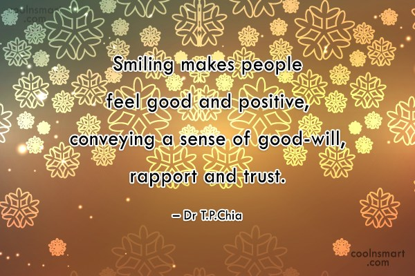 Quote: Smiling makes people feel good and positive,...
