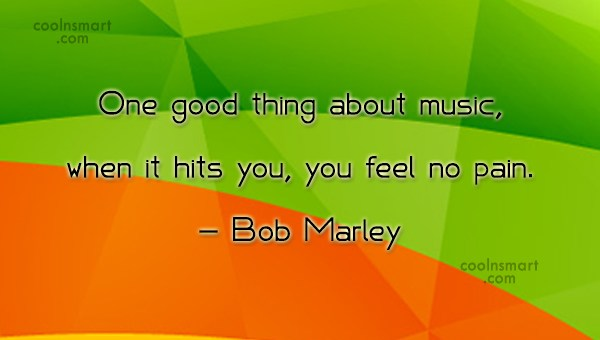 Quote: One good thing about music, when it...