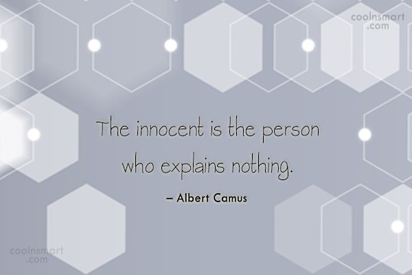Quote: The innocent is the person who explains...