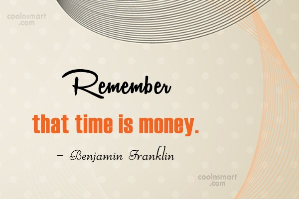 Quote: Remember that time is money. – Benjamin...