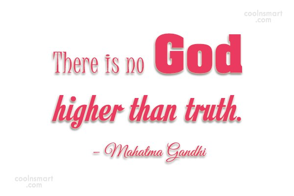 Quote: There is no God higher than truth....