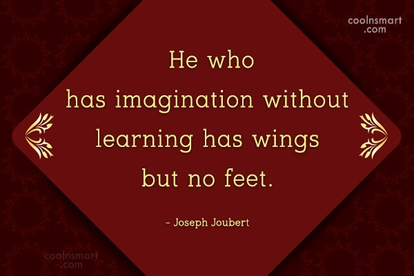 Imagination Quote: He who has imagination without learning has...