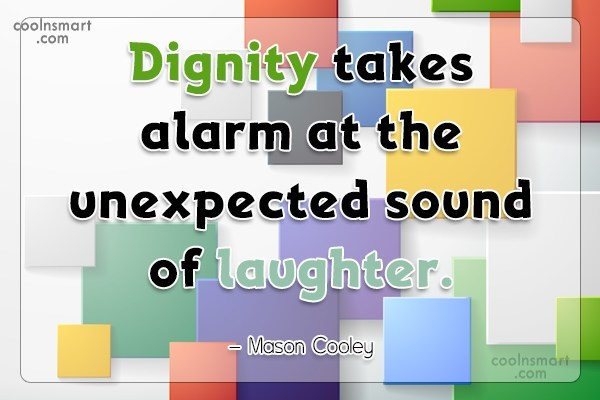 Quote: Dignity takes alarm at the unexpected sound...