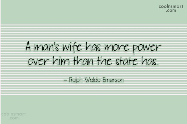 Quote: A man's wife has more power over...