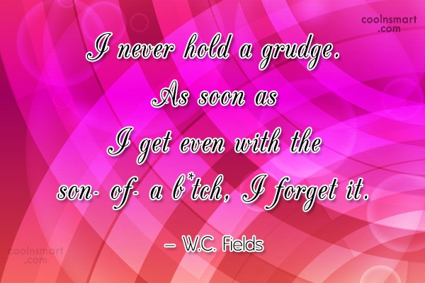Quote: I never hold a grudge. As soon...