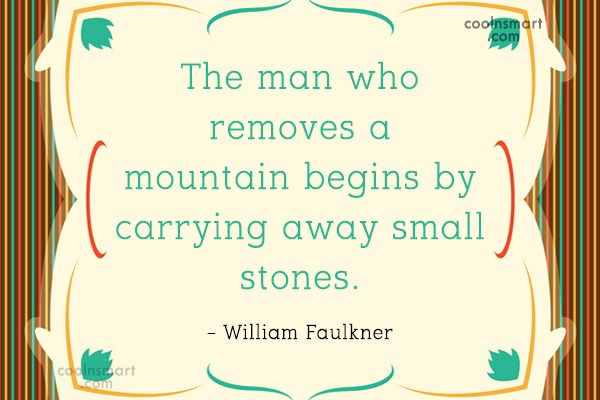 Quote: The man who removes a mountain begins...
