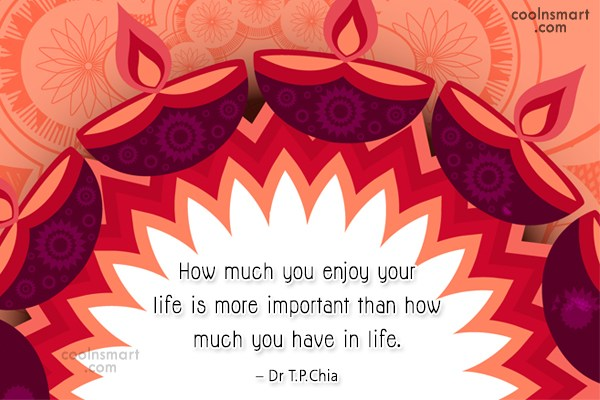 Life Quote: How much you enjoy your life is...