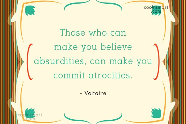 Atheism Quote: Those who can make you believe absurdities,...