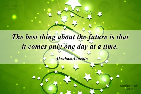 Quote: The best thing about the future is...