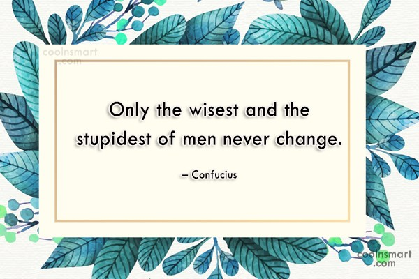 Quote: Only the wisest and the stupidest of...