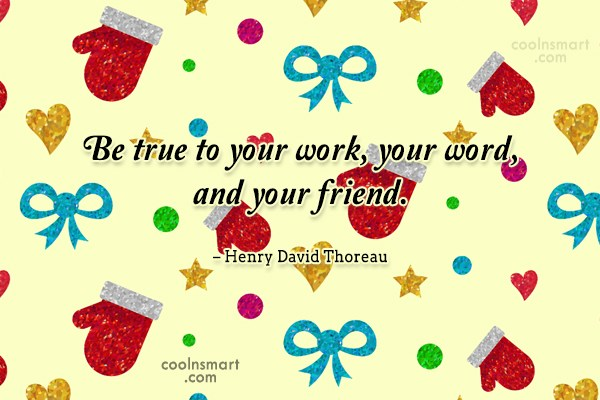 Quote: Be true to your work, your word,...