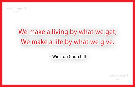 Quote: We make a living by what we...