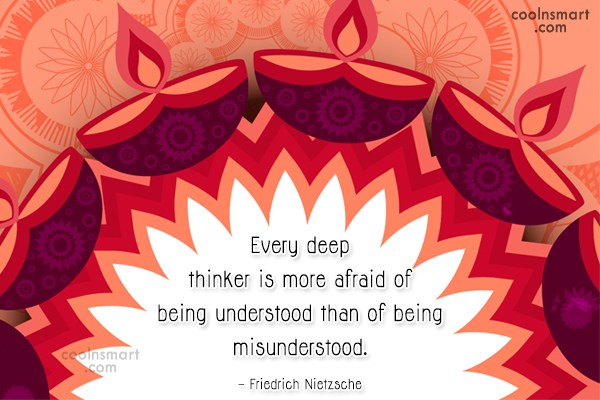Quote: Every deep thinker is more afraid of...