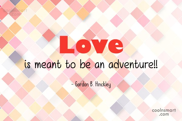 Quote: Love is meant to be an adventure!!...