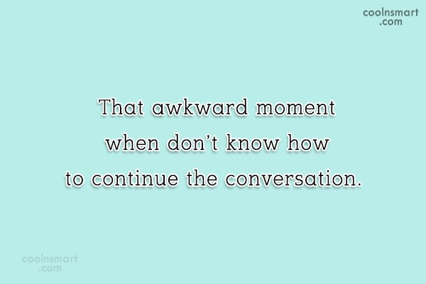 Funny Awkward Moments Quote: That awkward moment when don't know how...
