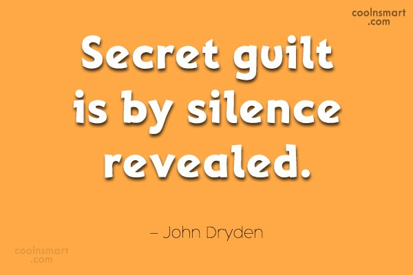 Guilt Quote: Secret guilt is by silence revealed. –...