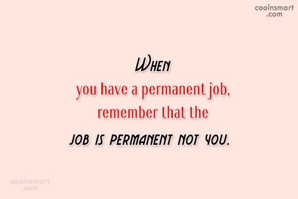 Job Quote: When you have a permanent job, remember...