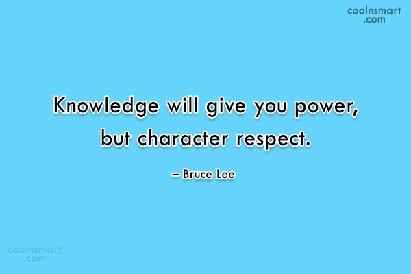 Power Quote: Knowledge will give you power, but character...