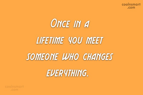Wedding Quote: Once in a lifetime you meet someone...