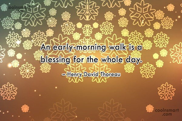 Quote: An early-morning walk is a blessing for...