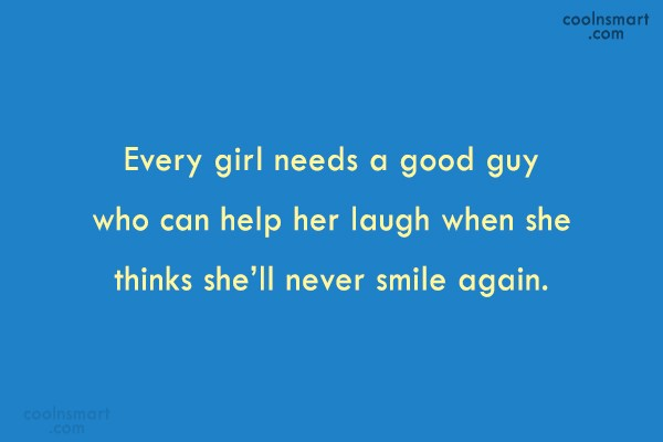 Help Quote: Every girl needs a good guy who...
