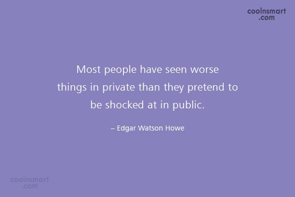 People Quote: Most people have seen worse things in...